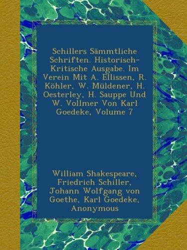 Schillers Sämmtliche Schriften. Historisch-Kritische Ausgabe. Im Verein Mit A. Ellissen, R. Köhler, W. Müldener, H. Oesterley, H. Sauppe Und W. Vollmer Von Karl Goedeke, Volume 7