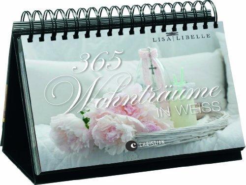 365 Tage Wohnträume in Weiß: der Dauerkalender als Tischaufsteller mit Fotografien. Deko Tipps und Einrichtungsideen rund um das Thema Shabby chic von Libelle. Lisa (2013) Spiralbindung
