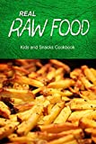 Real Raw Food - Kids and Snacks Cookbook: Raw diet cookbook for the raw lifestyle (English Edition)