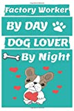 factory worker By Day Dog Lover By Night: Funny factory workers Journal /Notebook 6x9 inch 110 pages model 10, Great Thank You Gift Idea For factory ... 110 Pages , 6x9 Softcover, Matte Finish cover
