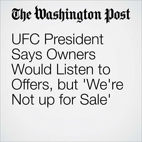 UFC President Says Owners Would Listen to Offers, but 'We're Not up for Sale' cover art