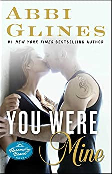 You Were Mine: A Rosemary Beach Novel (The Rosemary Beach Series Book 9) by [Abbi Glines]