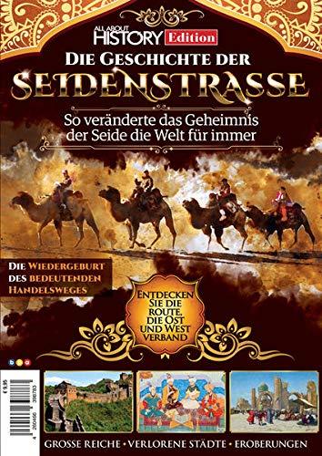 All About History Edition: Die Geschichte der Seidenstraße - So veränderte das Geheimnis der Seide die Welt für immer