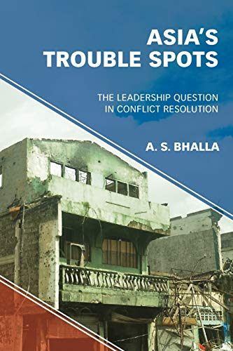 Compare Textbook Prices for Asia's Trouble Spots: The Leadership Question in Conflict Resolution Illustrated Edition ISBN 9781786608352 by Bhalla, A. S.