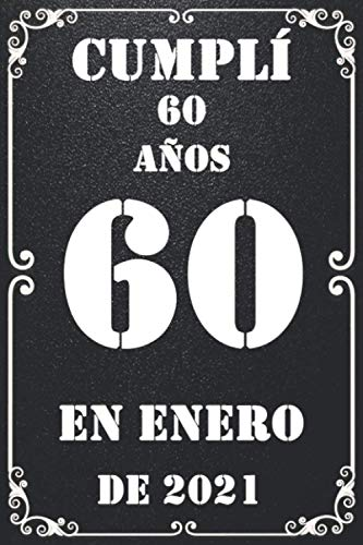 Cumplí 60 Años En enero De 2021: feliz cumpleaños 60 años , Regalos Originales Para Hombre - Mujer - Amigas - Chicas - Hermanas - Hermano - Padres ... para recordar, idea de regalo perfecta.