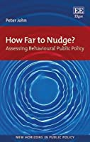 How Far to Nudge?: Assessing Behavioural Public Policy (New Horizons in Public Policy)