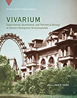 Vivarium: Experimental, Quantitative, and Theoretical Biology at Vienna's Biologische Versuchsanstalt (Vienna Series in Theoretical Biology)