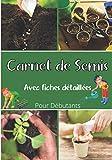 Carnet de semis avec fiches détaillées pour débutants: Plantes, Potager Bio, Fruits, Légumes, jardiner avec passion grâce à ce carnet complet. Pour enfants et adultes.