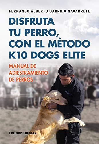 Disfruta tu perro con el método K10 Dogs Elite (Spanish Edition)