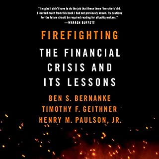 Firefighting     The Financial Crisis and Its Lessons              By:                                                                                                                                 Ben S. Bernanke,                                                                                        Timothy F. Geithner,                                                                                        Henry M. Paulson                               Narrated by:                                                                                                                                 Mark Deakins                      Length: 4 hrs and 43 mins     38 ratings     Overall 4.6