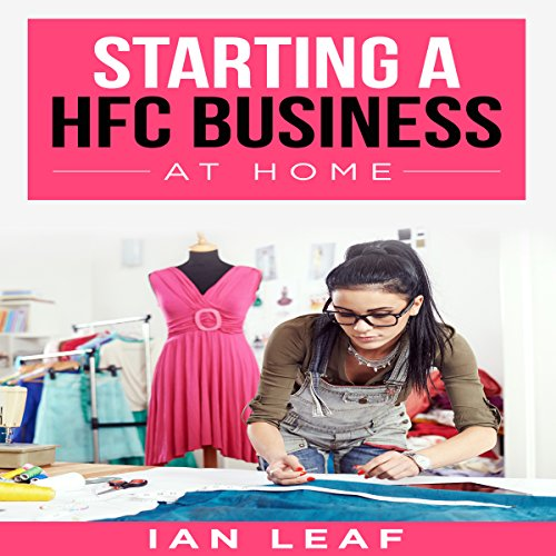 Ian Leaf's Starting a HFC Business at Home                   By:                                                                                                                                 Ian Leaf                               Narrated by:                                                                                                                                 Rebekah Amber Clark                      Length: 49 mins     Not rated yet     Overall 0.0