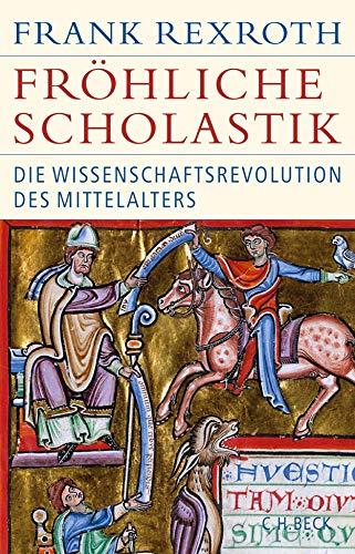 Fröhliche Scholastik: Die Wissenschaftsrevolution des Mittelalters