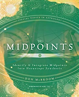 Midpoints: Identify & Integrate Midpoints Into Horoscope Synthesis (Special Topics in Astrology): Identify and Integrate Midpoints into Horoscope Synthesis by [Don McBroom]