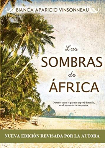 Las Sombras de África: (NUEVA EDICIÓN REVISADA POR LA AUTORA) de [Bianca Aparicio Vinsonneau]