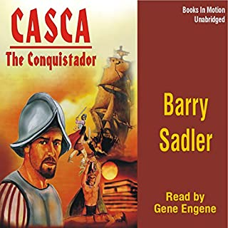 Casca: The Conquistador: Casca Series #10                   By:                                                                                                                                 Barry Sadler                               Narrated by:                                                                                                                                 Gene Engene                      Length: 7 hrs and 29 mins     59 ratings     Overall 4.6