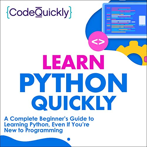 Learn Python Quickly: A Complete Beginner's Guide to Learning Python, Even If You're New to Programming: Crash Course with Hands-On Project, Book 1