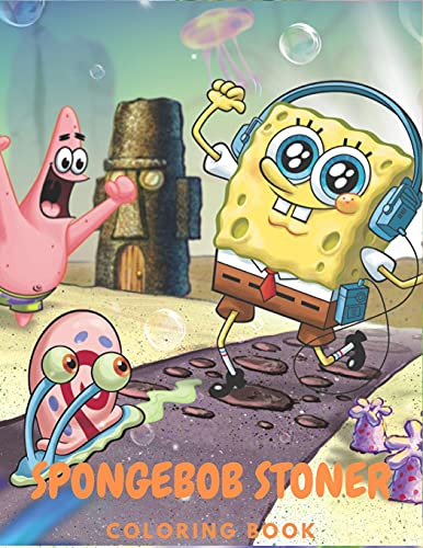 SpongeBob Stoner Coloring Book: Cool Gifts For All Fans Of SpongeBob Squarepants To Relax And Have Fun With Many High Quality Spiral and Trippy psychedelic art
