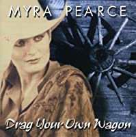 Drag Your Own Wagon by Myra Pearce (2001-07-31)
