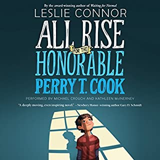 All Rise for the Honorable Perry T. Cook                   By:                                                                                                                                 Leslie Connor                               Narrated by:                                                                                                                                 Michael Crouch,                                                                                        Kathleen McInerney                      Length: 9 hrs and 41 mins     184 ratings     Overall 4.7