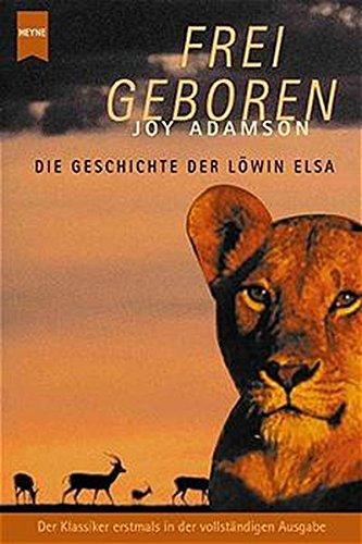 Frei geboren: Die Geschichte der Löwin Elsa (Heyne Sachbücher (19))
