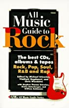 All Music Guide to Rock: The Best CDs, Albums and Tapes, Rock, Pop, Soul, R and B and Rap