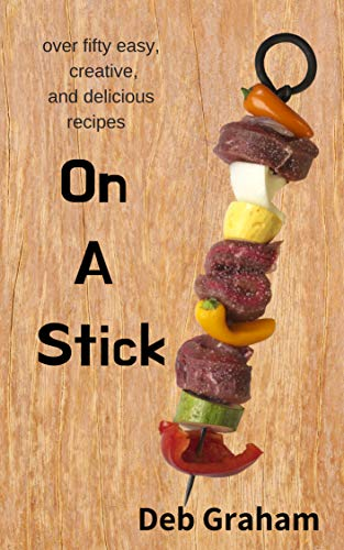 On A Stick: over 50 easy, creative, and delicious recipes (English Edition)