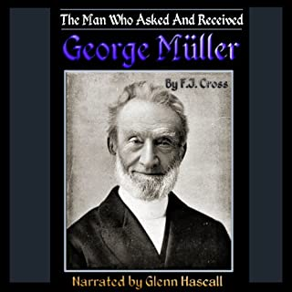 A Man Who Asked and Received     George Müller              By:                                                                                                                                 F. J. Cross                               Narrated by:                                                                                                                                 Glenn Hascall                      Length: 7 mins     20 ratings     Overall 4.2