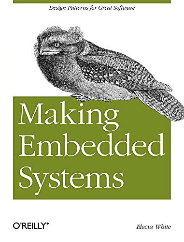 Making Embedded Systems: Design Patterns for Great Softw