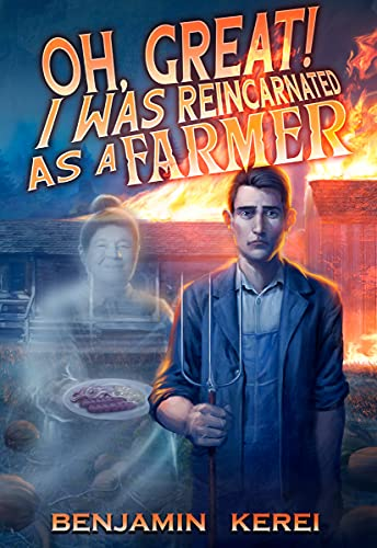 Oh Great! I was Reincarnated as a Farmer: A LitRPG Adventure : (Unorthodox Farming: Book 1) (English Edition)
