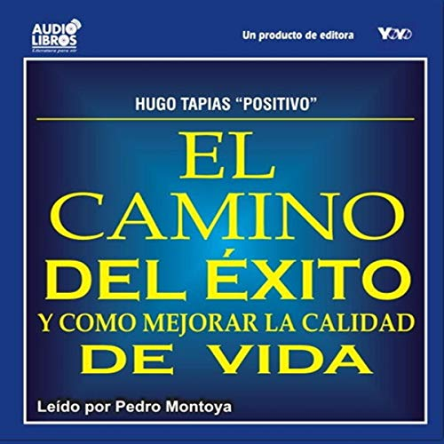 El Camino del Exito y Como Mejorar la Calidad de Vida [The Road to Success and How to Improve the Quality of Life] audiobook cover art