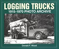 Logging Trucks 1915-1970 Photo Archive (Photo Archive Series)