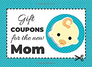Gift Coupons For The New Mom: Blank Coupon Book With 57 Beautiful Fill-in-the-Blank Write-In Gift Vouchers For New Parents...