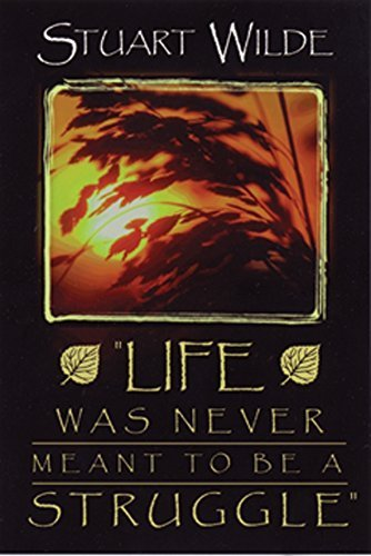 Life Was Never Meant To Be A Struggle by Stuart Wilde (1-Jan-2004) Paperback