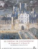 Le château de Fontainebleau, de François Ier à Henri IV. Les bâtiments et leurs fonctions