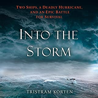Into the Storm     Two Ships, a Deadly Hurricane, and an Epic Battle for Survival              By:                                                                                                                                 Tristram Korten                               Narrated by:                                                                                                                                 Dan Woren                      Length: 9 hrs and 48 mins     64 ratings     Overall 4.4