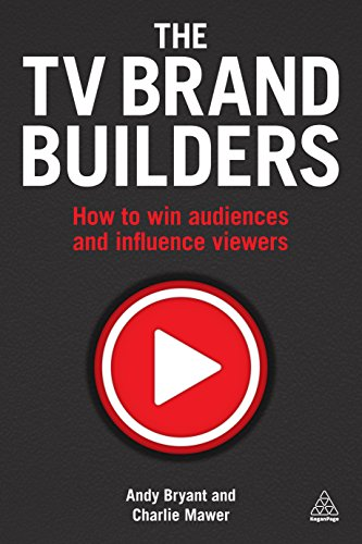 The TV Brand Builders: How to Win Audiences and Influence Viewers (English Edition)