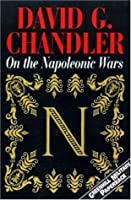 On the Napoleonic Wars: Collected Essays (Napoleonic Library)