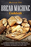 Bread Machine Cookbook: A Complete Baking Guide with Recipes for Making Bread at Home Even if You are a Beginner. A Cooking Technique for a Tasty Meal