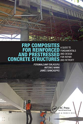 FRP Composites for Reinforced and Prestressed Concrete Structures: A Guide to Fundamentals and Design for Repair and Retrofit (Structural Engineering: Mechanics and Design)