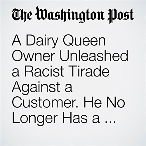 A Dairy Queen Owner Unleashed a Racist Tirade Against a Customer. He No Longer Has a Business. copertina