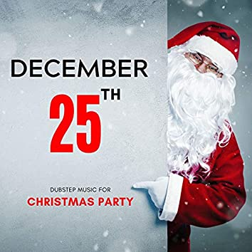 December 25th - Dubstep Music For Christmas Party