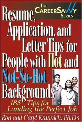 Resume, Application and Letter Tips for People with Hot and Not-So-Hot Backgrounds: 150 Tips for Landing the Perfect Job (Career Savvy)