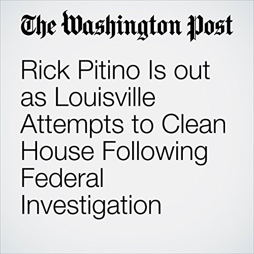 Rick Pitino Is out as Louisville Attempts to Clean House Following Federal Investigation copertina