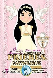 Jésus, ma vie. Première Communion. LIVRE DE PRIÈRES CATHOLIQUE.