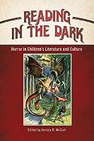 Reading in the Dark: Horror in Children's Literature and Culture (Children's Literature Association)