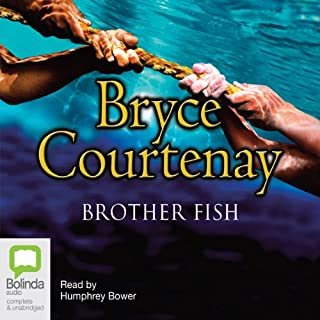 Brother Fish                   By:                                                                                                                                 Bryce Courtenay                               Narrated by:                                                                                                                                 Humphrey Bower                      Length: 31 hrs and 47 mins     120 ratings     Overall 4.7