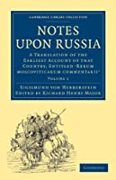 Notes upon Russia 2 Volume Set: A Translation of the Earliest Account of that Country, Entitled Rerum moscoviticarum commentarii, by the Baron Sigismund von Herberstein (Cambridge Library Collection - Hakluyt First Series)