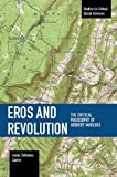 Eros and Revolution: The Critical Philosophy of Herbert Marcuse (Studies in Critical Social Sciences)