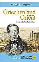 Griechenland und der Orient: Eine märchenhafte Reise