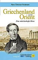 Griechenland und der Orient: Eine mrchenhafte Reise